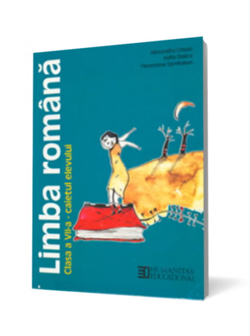 LIMBA ROMANA CLS A VII-A - CAIETUL ELEVULUI