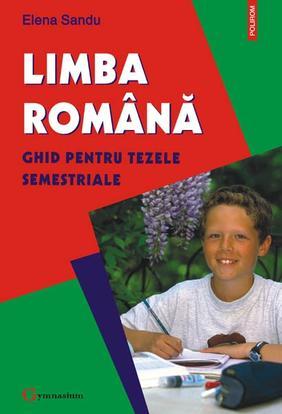 LIMBA ROMANA. GHID PENTRU TEZELE SEM.