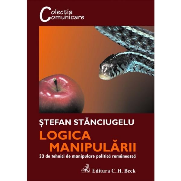 LOGICA MANIPULARII. 33 TEHNICI DE MANIPULARE POLITICA ROMANEASCA