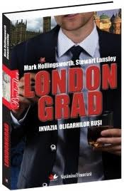 Londongrad. Invazia Oligarhilor Rusi. , Mark Hollingsworth, Stewart Lansley