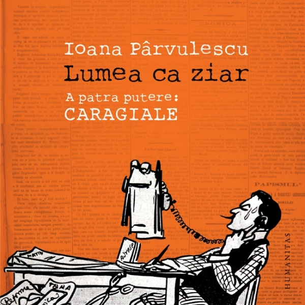 LUMEA CA ZIAR. A PATRA PUTERE: CARAGIALE