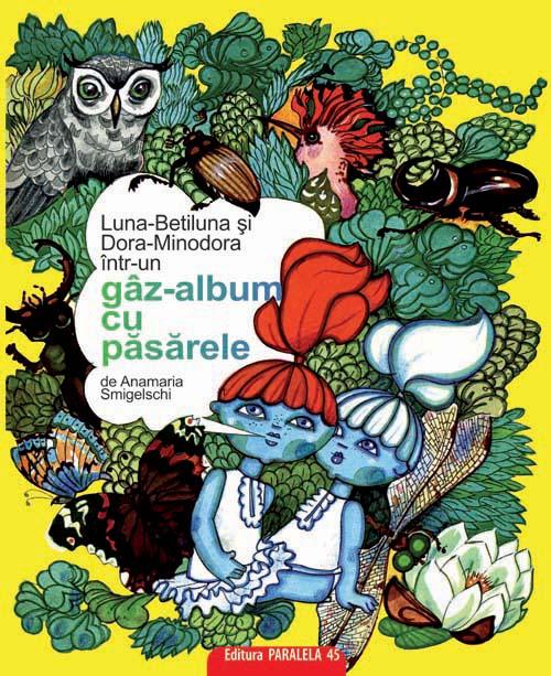 Luna-Betiluna, Dora-Minodora intr-un gaz-album cu pasarele - Ana Maria Smigelschi