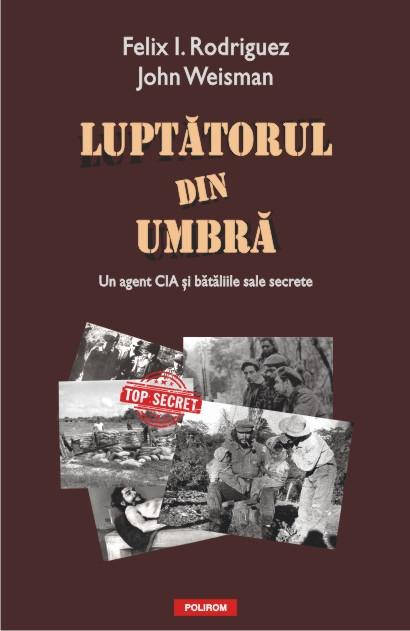 LUPTATORUL DIN UMBRA: UN AGENT CIA SI BATALIILE SALE SECRETE