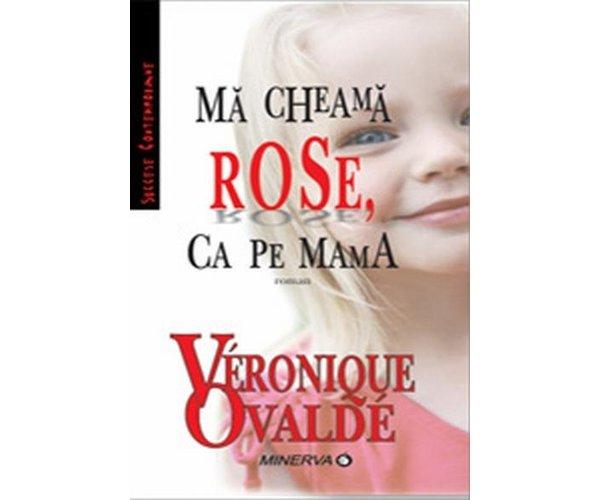 Ma cheama Rose, ca pe mama - Veronique Ovalde