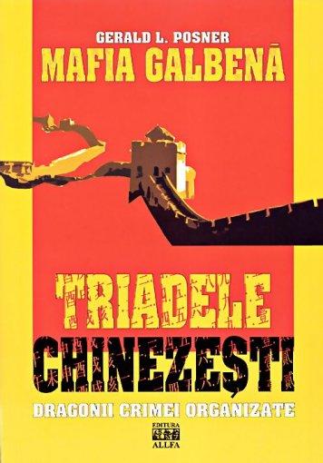 Mafia galbena. Triadele chinezesti - Gerald Posner