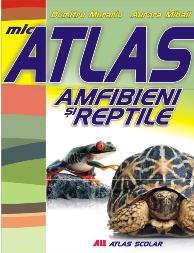 MIC ATLAS AMFIBIENI SI REPTILE