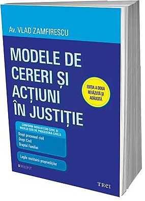 MODELE DE CERERI SI ACTIUNI IN JUSTITIE. ED 2 REVAZUTA SI ADAUGITA