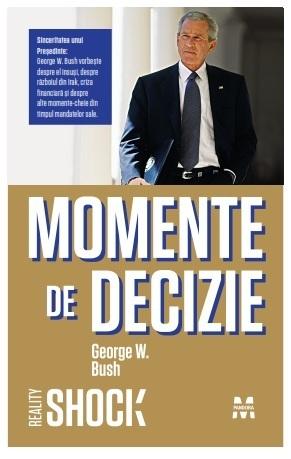 MOMENTE DE DECIZIE - GEORGE W. BUSH