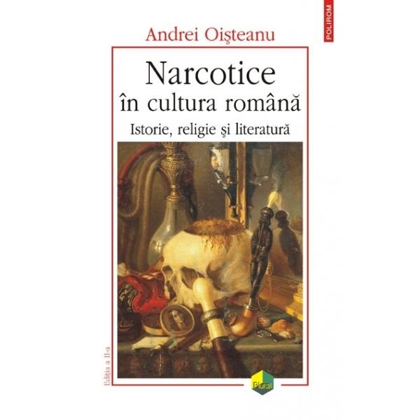 NARCOTICEIN CULTURA ROMANA EDITIA 2 REVAZUTA ADAUGITA SI ILUSTRATA