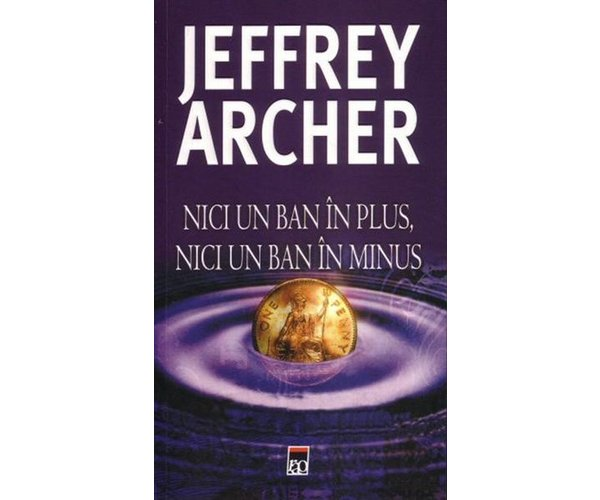 Nici un ban in plus, nici un ban in minus - Jeffrey Archer