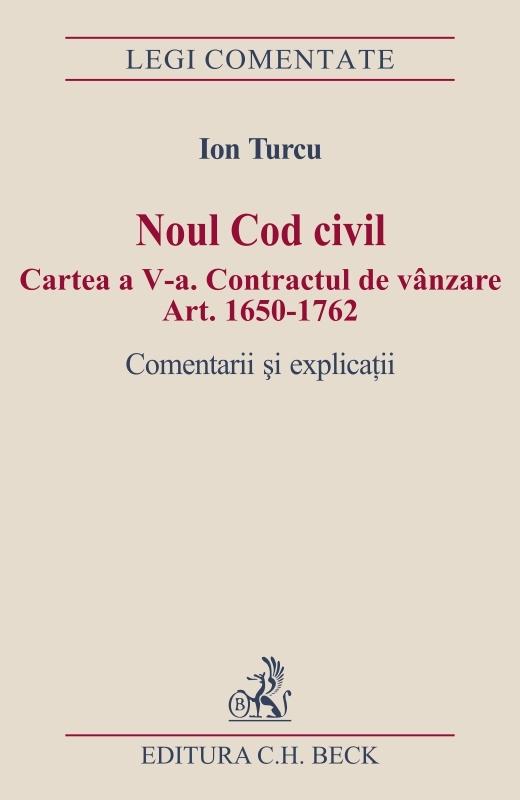 NOUL COD CIVIL CARTEA A 5-A. CONTRACTUL DE VANZARE ART. 1650-1762 COMENTARII SI EXPLICATII