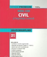 NOUL COD CIVIL SI LEGISLATIE CONEXA: LEGISLATIE CONSOLIDATA SI INDEX: 2015