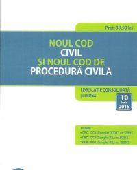 NOUL COD CIVIL SI NOUL COD DE PROCEDURA CIVILA. LEGISLATIE CONSOLIDATA SI INDEX: 10 IUNIE 2015
