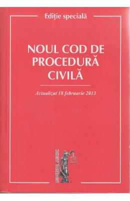 NOUL COD DE PROCEDURA  CIVILA. ACTUALIZAT 18 FEBRUARIE 2013