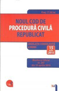 NOUL COD DE PROCEDURA CIVILA REPUBLICAT: LEGISLATIE CONSOLIDATA SI INDEX: 15 APRILIE 2015