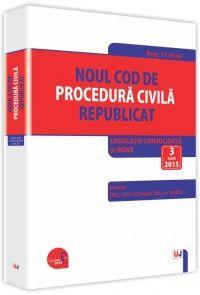 NOUL COD DE PROCEDURA CIVILA REPUBLICAT. LEGISLATIE CONSOLIDATA SI INDEX: 3 IUNIE 2015