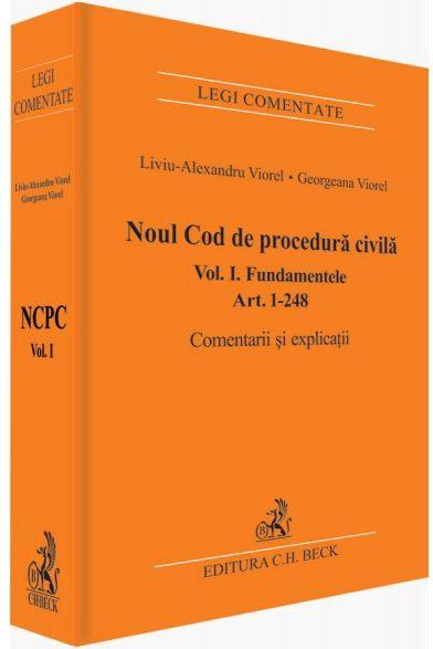 NOUL COD DE PROCEDURA CIVILA  VOLUMUL 1. FUNDAMENTELE ART. 1-248 COMENTARII SI EXPLICATII