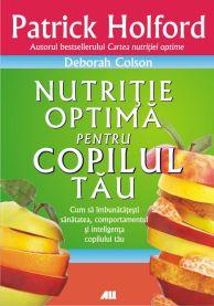 Nutritie optima pentru copilul tau - Patrick Holford, Deborah Colson