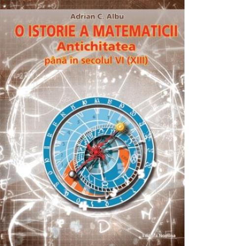 O Istorie A Matematicii. Antichitatea, Adrian CAlbu