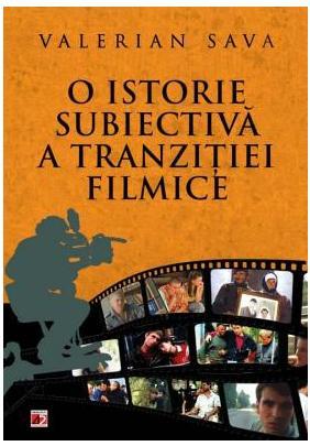 O istorie subiectiva a tranzitiei filmice - Valerian Sava