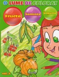 O lume de colorat volumul 3 -Fructe, seminte, legume