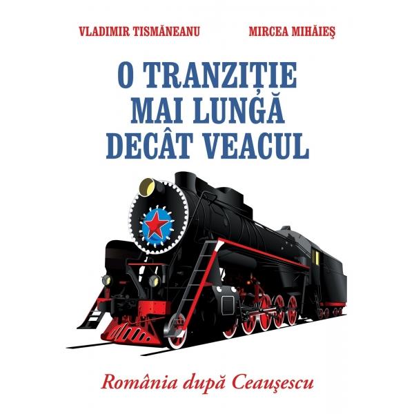 O tranzitie mai lunga decat veacul, Tismaneanu Vladimir,Mihaies  Mircea