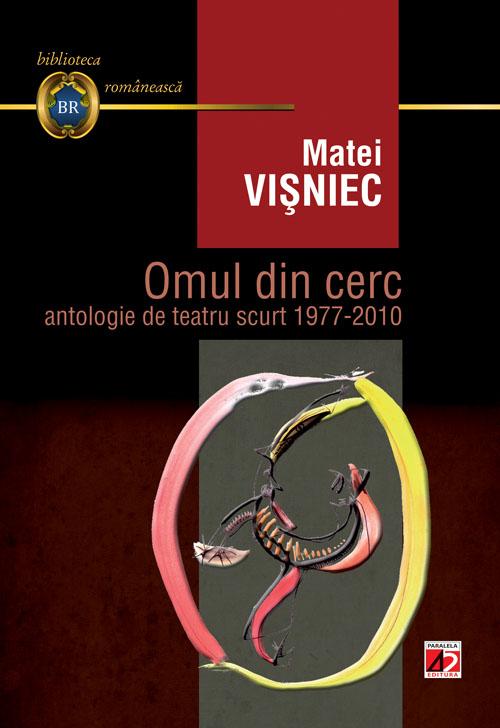 Omul din cerc. Antologie teatru scurt 1977-2010 - Matei Visniec