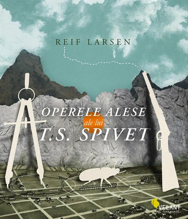 Operele Alese Ale Lui T.S.Spivet - Reif Larsen