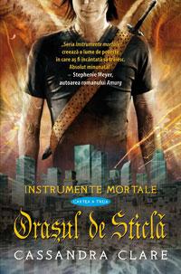ORASUL DE STICLA. INSTRUMENTE MORTALE VOLUMUL 3