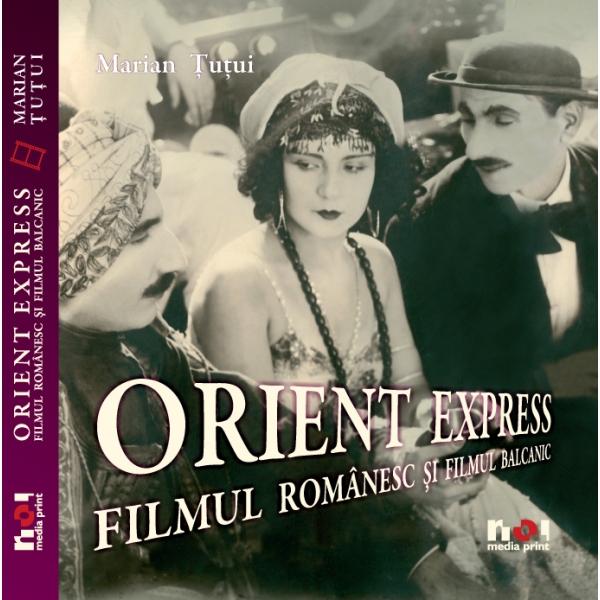 Orient Express, Filmul romanesc si filmul balcanic, Marian Tutui