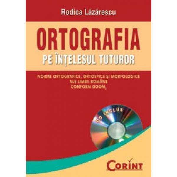 ORTOGRAFIA PE INTELESUL TUTUROR. CD INCLUS