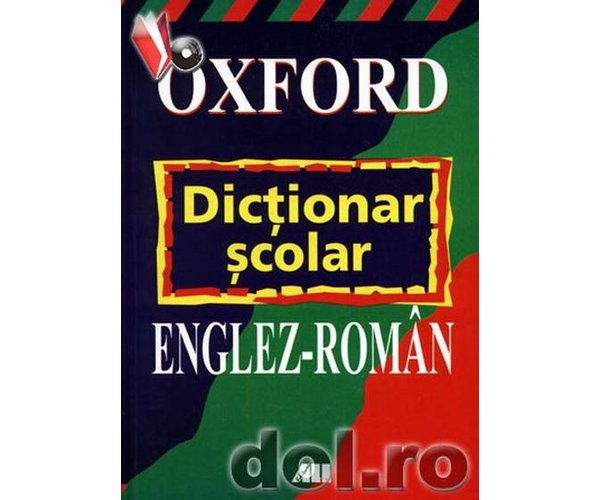 OXFORD DICTIONAR SCOLAR ENGLEZ-ROMAN