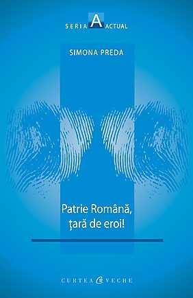 PATRIE ROMANA, TARA DE EROI!