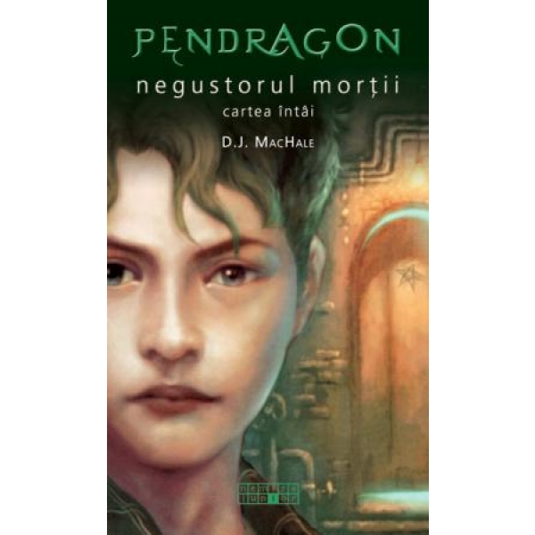 Pendragon, negutatorul mortii, D.J.MacHale