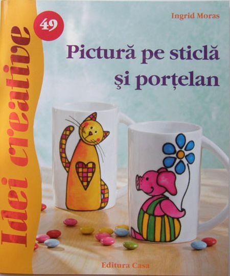 Pictura pentru sticla si portelan. Idei Creative 49 - Ingrid Moras