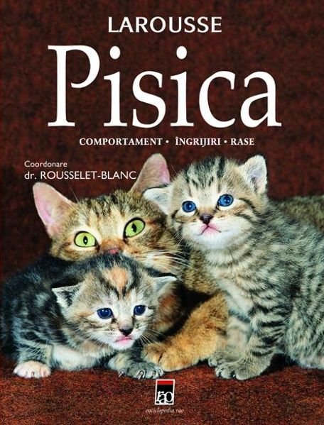 PISICA. COMPORTAMENT,INGRIJIRE,RASE - LAROUSSE