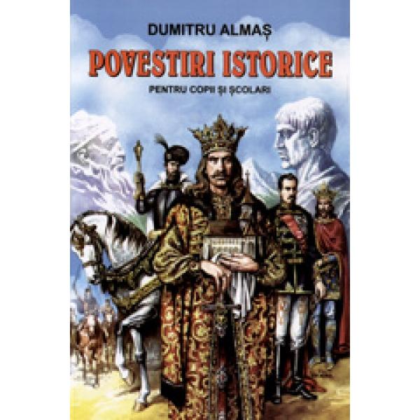 Povestiri istorice pentru copii si scolari - Dumitru Almas