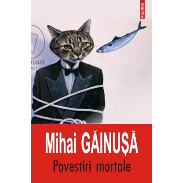 POVESTIRI MORTALE-MIHAI GAINUSA
