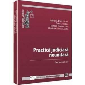 PRACTICA JUDICIARA NEUNITARA COMENTATA EXAMEN SELECTIV