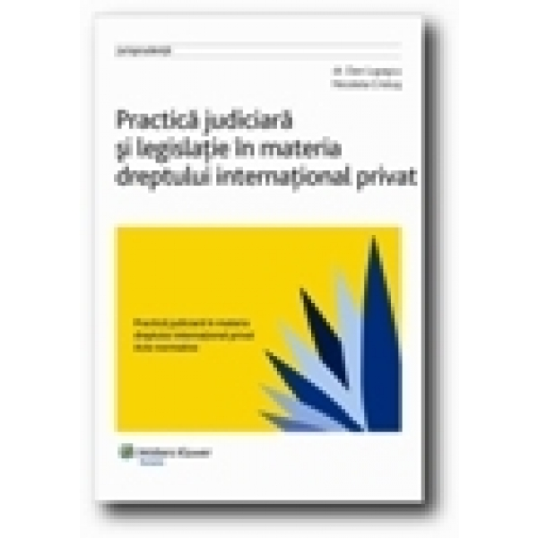 Practica judiciara si legislatie in materia dreptului international privat, Dan Lupascu, Nicoleta Cristus