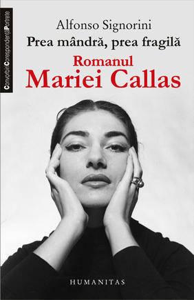PREA MANDRA PREA FRAGILA. ROMANUL MARIEI CALLAS