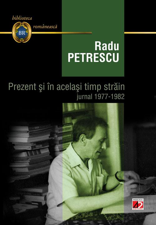 Prezent si in acelasi timp strain. Jurnal 1977-1982 - Radu Petrescu