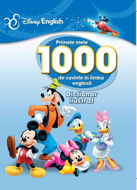 Primele mele 1000 de cuvinte in limba engleza. Dictionar ilustrat, Disney english