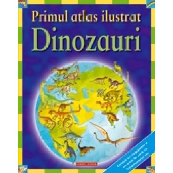 PRIMUL ATLAS ILUSTRAT - DINOZAURI