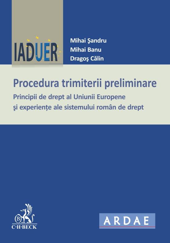 PROCEDURA TRIMITERII PRELIMINARE PRINCIPII DE DREPT AL UNIUNII EUROPENE SI EXPERIENTE ALE SISTEMULUI ROMAN DE DREPT