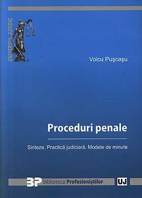 PROCEDURI PENALE SINTEZE.PRACTICA JUDICIARA.MODELE DE MINUTE