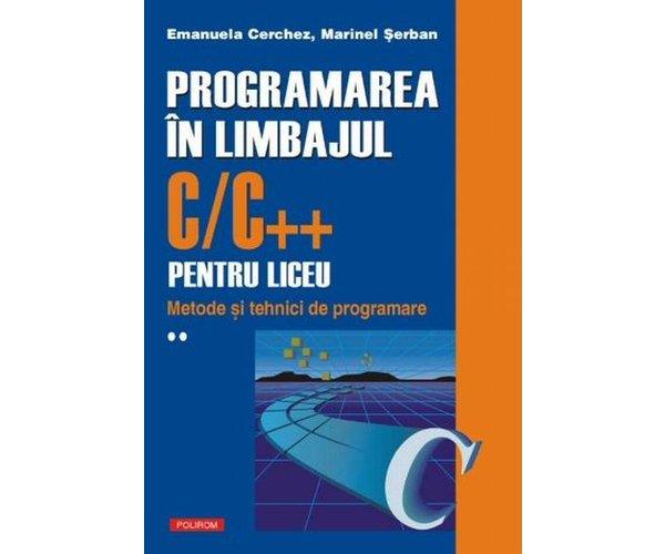 PROGRAMAREA IN LIMBAJUL C++ PENTRU LICEU VOLUMUL 2