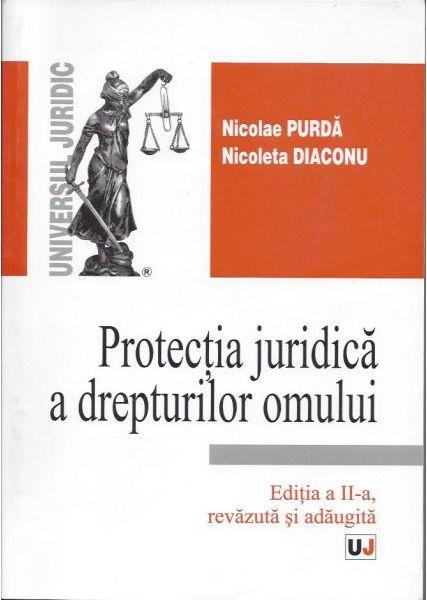 PROTECTIA JURIDICA A DREPTURILOR OMULUI EDITIA 2 REVAZUTA SI ADAUGITA