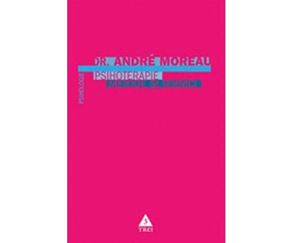 Psihoterapie. metode si tehnici, Andre Moreau