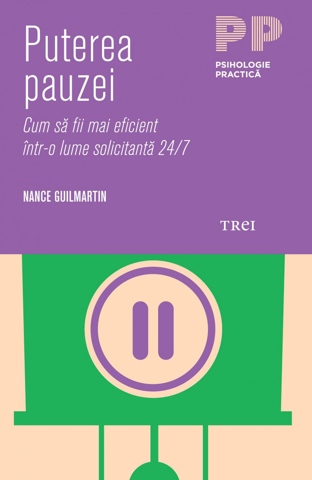 PUTEREA PAUZEI. CUM SA FII EFICIENT INTR-O LUME SOLICITANTA 24/7